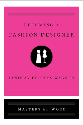 Becoming a Fashion Designer - Lindsay Peoples Wagner