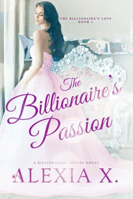 The Billionaire's Passion - Alexia X. & Alexia Praks pdf download