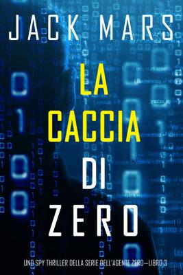 La caccia di zero (Uno spy thriller della serie di Agente Zero—Libro #3) - Jack Mars pdf download