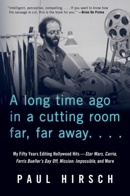 A Long Time Ago in a Cutting Room Far, Far Away - Paul Hirsch