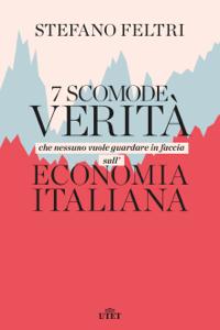 7 scomode verità che nessuno vuole guardare in faccia sull'economia italiana - Stefano Feltri pdf download