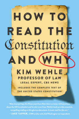 How to Read the Constitution--and Why - Kim Wehle