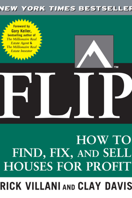 Flip : How to Find, Fix, and Sell Houses for Profit - Rick Villani, Clay Davis & Gary Keller
