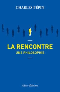 La rencontre, une philosophie - Charles Pépin pdf download