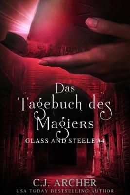 Das Tagebuch des Magiers: Glass and Steele - C.J. Archer pdf download