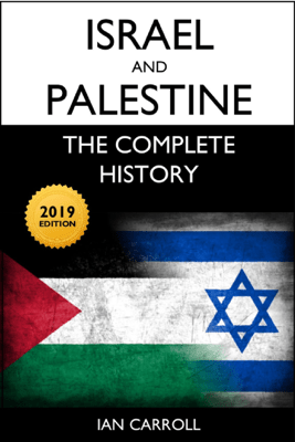 Israel and Palestine: The Complete History [2019 Edition] - Ian Carroll