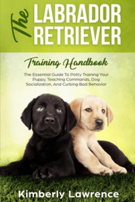 The Labrador Retriever Training Handbook - Kimberly Lawrence