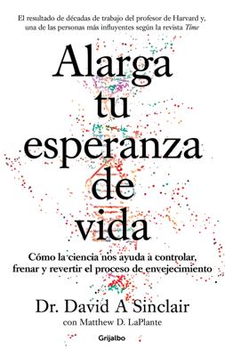 Alarga tu esperanza de vida - David A. Sinclair & Matthew D. Laplante pdf download