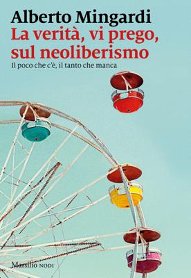 La verità, vi prego, sul neoliberismo - Alberto Mingardi pdf download
