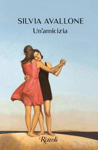 Un'amicizia - Silvia Avallone pdf download