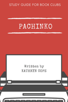 Study Guide for Book Clubs: Pachinko - Kathryn Cope