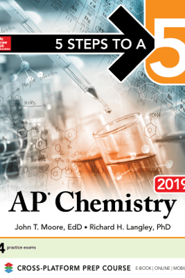 5 Steps to a 5: AP Chemistry 2019 - John T. Moore & Richard H. Langley