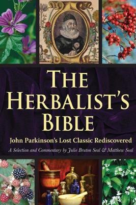 The Herbalist's Bible - Julie Bruton-Seal & Matthew Seal