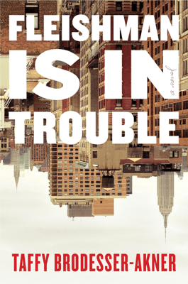 Fleishman Is in Trouble - Taffy Brodesser-Akner pdf download