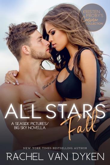 All Stars Fall: A Seaside Pictures/Big Sky Novella by Rachel Van Dyken PDF Download
