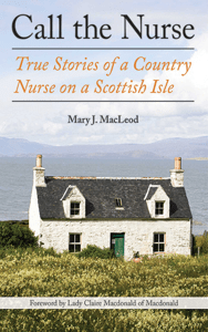 Call the Nurse - Mary J. MacLeod & Lady Claire Macdonald of Macdonald pdf download