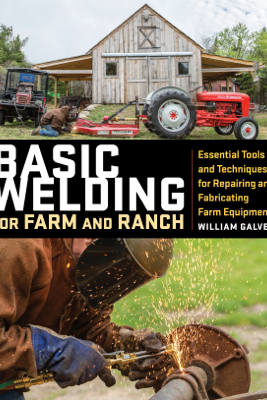Basic Welding for Farm and Ranch - William Galvery