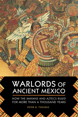 Warlords of Ancient Mexico - Peter G. Tsouras
