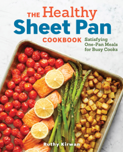 The Healthy Sheet Pan Cookbook: Satisfying One-Pan Meals for Busy Cooks - Ruthy Kirwan pdf download