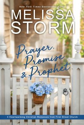 Prayer, Promise & Prophet: 3 Heartwarming Christian Romances from First Street Church - Melissa Storm pdf download
