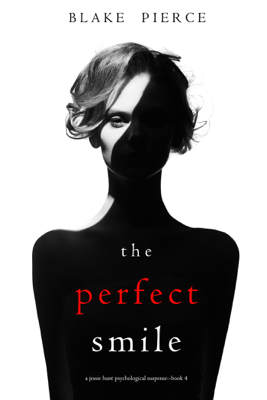 The Perfect Smile (A Jessie Hunt Psychological Suspense Thriller—Book Four) - Blake Pierce