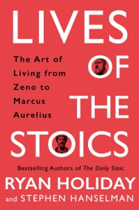 Lives of the Stoics - Ryan Holiday & Stephen Hanselman pdf download