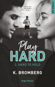 Play Hard Serie - tome 2 Hard to Hold - K. Bromberg pdf download