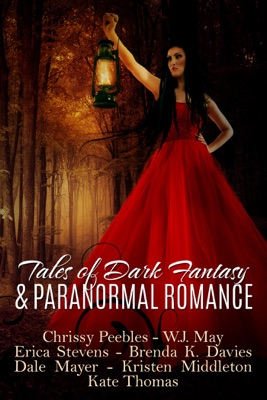 Tales of Dark Fantasy & Paranormal Romance - W.J. May, Erica Stevens, Dale Mayer, Brenda K. Davies, Kristen Middleton, Kate Thomas & Chrissy Peebles pdf download