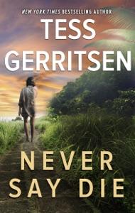 Never Say Die - Tess Gerritsen pdf download