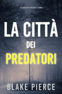 La città dei predatori: Un thriller di Ava Gold (Libro 1) - Blake Pierce pdf download