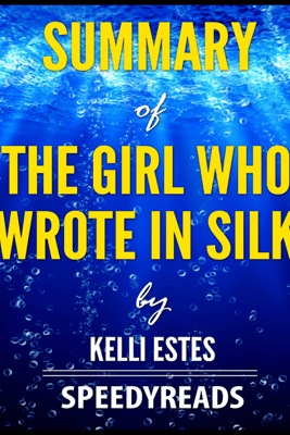 Summary of The Girl Who Wrote In Silk by Kelli Estes - SpeedyReads