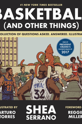 Basketball (and Other Things) - Shea Serrano, Arturo Torres & Reggie Miller