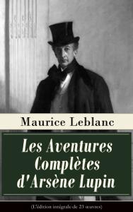 Les Aventures Complètes d'Arsène Lupin (L'édition intégrale de 23 œuvres) - Maurice Leblanc pdf download