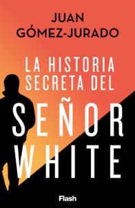 La historia secreta del Señor White - Juan Gómez-Jurado pdf download