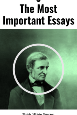 The Most Important Essays by Ralph Waldo Emerson - Ralph Waldo Emerson & Edna H. L. Turpin