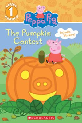 The Pumpkin Contest (Peppa Pig: Level 1 Reader) - Meredith Rusu