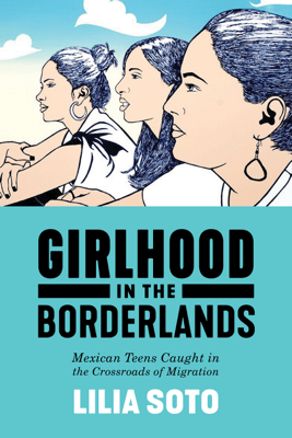 Girlhood in the Borderlands - Lilia Soto