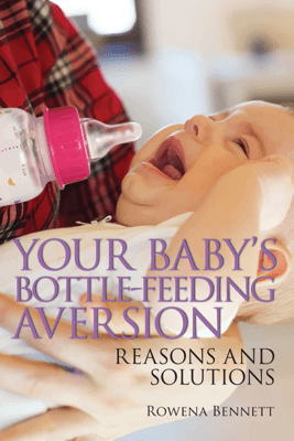 Your Baby's Bottle-feeding Aversion, Reasons and Solutions - Rowena Bennett