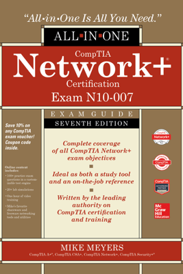 CompTIA Network+ Certification All-in-One Exam Guide, Seventh Edition (Exam N10-007) - Mike Meyers