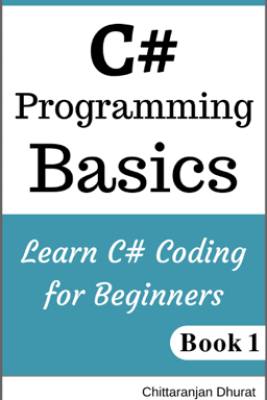 C# Programming Basics: Learn C# Coding for Beginners Book 1 - Chittaranjan Dhurat