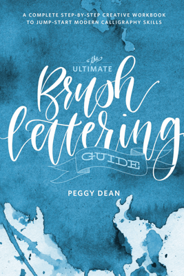 The Ultimate Brush Lettering Guide - Peggy Dean
