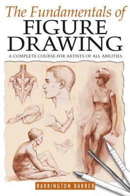 The Fundamentals of Figure Drawing - Barrington Barber