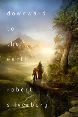 Downward to the Earth - Robert Silverberg pdf download