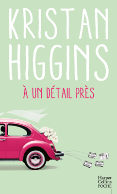 A un détail près - Kristan Higgins pdf download