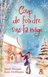 Coup de foudre sous la neige - Sarah Morgan & Kate Hoffmann pdf download