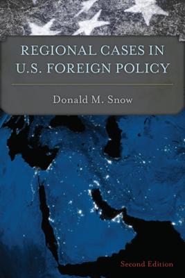 Regional Cases in U.S. Foreign Policy - Donald M. Snow