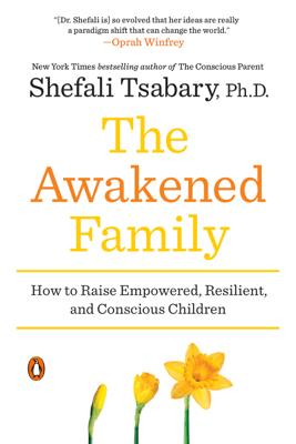 The Awakened Family - Shefali Tsabary Ph.D.