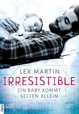 Irresistible - Ein Baby kommt selten allein - Lex Martin pdf download