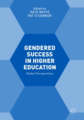 Gendered Success in Higher Education - Kate White & Pat O'Connor pdf download