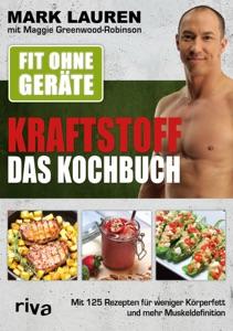 Fit ohne Geräte – Kraftstoff – Das Kochbuch - Mark Lauren & Maggie Greenwood-Robinson pdf download